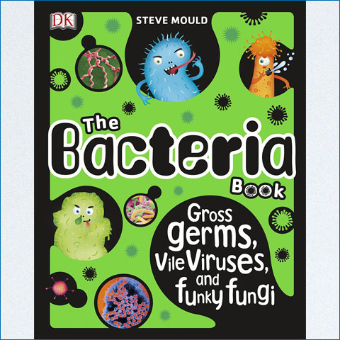 The_Bacteria_Book_Gross_Germs_Vile_Viruses_and_Funky_Fungi